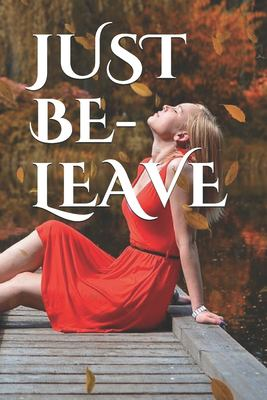 JUST BE-LEAVE