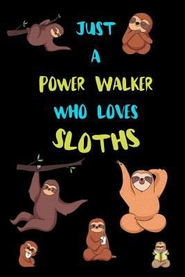 Just A Power Walker Who Loves Sloths: Funny Blank Lined Notebook Journal Gift Idea For (Lazy) Sloth Spirit Animal Lovers