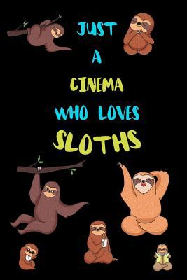 Just A cinema Who Loves Sloths: Funny Blank Lined Notebook Journal Gift Idea For (Lazy) Sloth Spirit Animal Lovers