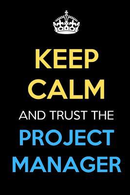 Keep Calm And Trust The Project Manager: Keep Calm Name Professional Title Journal Diary Notebook as Birthday, Anniversary, Christmas, Graduation Gift