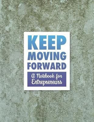 Keep Moving Forward  A Notebook for Entrepreneurs: A Journal, Goal Planner, and Animation Flipbook (Pattern Series)