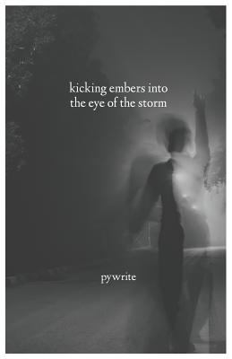 Kicking Embers into the Eye of the Storm