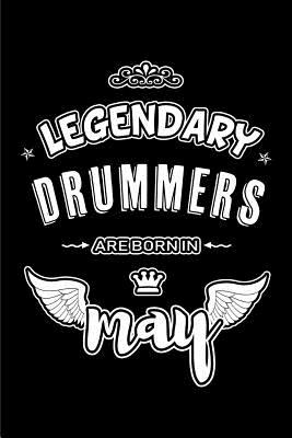 Legendary Drummers are born in May: Blank Lined 6x9 Love your Drummers Journal/Notebooks as Appreciation day,Birthday,Welcome,Farewell,Thanks ... assi