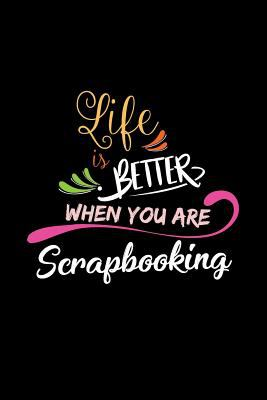 Life Is Better When You Are Scrapbooking: A 6x9 Inch Matte Softcover Paperback Notebook Journal With 120 Blank Lined Pages