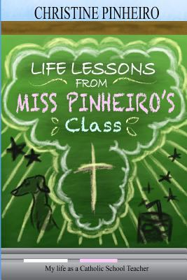 Life Lessons from Miss Pinheiro's Class: My Life as a Catholic School Teacher
