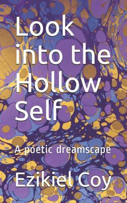 Look into the Hollow Self: A poetic dreamscape