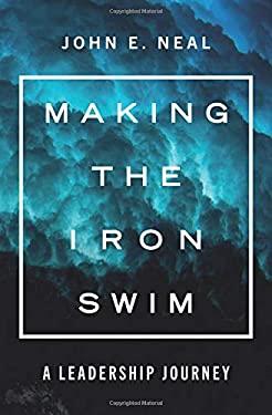 Making the Iron Swim: A Leadership Journey
