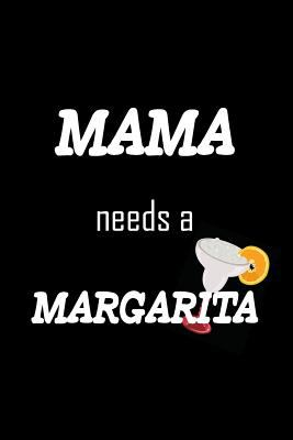 Mama Needs A Margarita: Notebook for Mother's Day, Birthday or anytime Mama needs a pick me up! 120 Blank lined pages. Great gift.