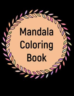Mandala Coloring Book: The Ultimate Pattern Meditation Coloring Book is 8..5X11 41 Pages To Color In: Makes A Great Meditation Stress Relieving Gift F