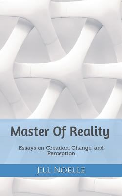 Master Of Reality: Essays on Creation, Change, and Perception (The Royal Power)