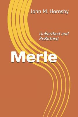 Merle: UnEarthed and ReBirthed