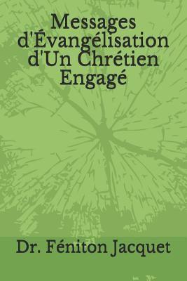 Messages d'vanglisation d'Un Chrtien Engag (French Edition)