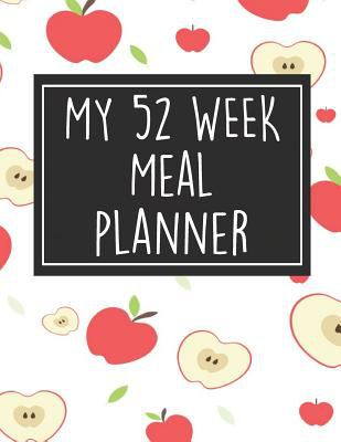 My 52 Week Meal Planner: 1 Year Food Planner / Diary / Log / Meal Prep Journal with Grocery List Pad and Apples Theme (8.5 x 11 Inches - 53 Pages)