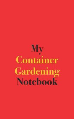 My Container Gardening Notebook: Blank Lined Notebook for Gardeners and Growers