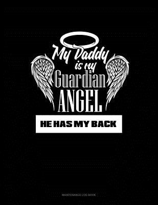 My Daddy Is My Guardian Angel He Has My Back: Maintenance Log Book