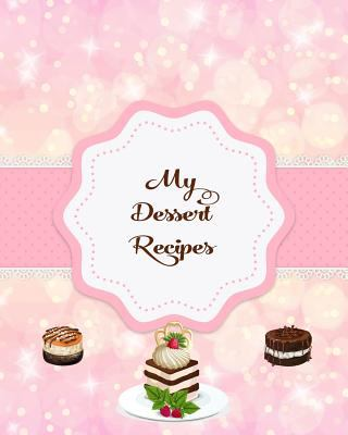My Dessert Recipes: Large Journal Notebook To Write Your Own Recipes For Desserts, Cakes, Puddings. Gift For Bakers & Cooks