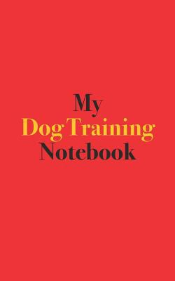 My Dog Training Notebook: Blank Lined Notebook for Dog Trainers