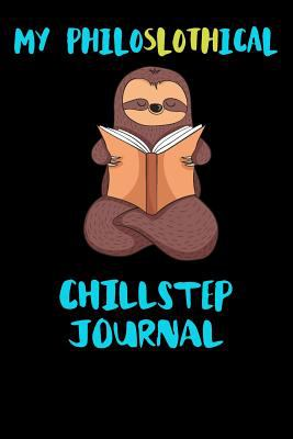 My Philoslothical Chillstep Journal: Blank Lined Notebook Journal Gift Idea For (Lazy) Sloth Spirit Animal Lovers