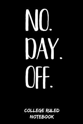 No. Day. Off.: College Ruled Notebook (6x9, 120 Pages)