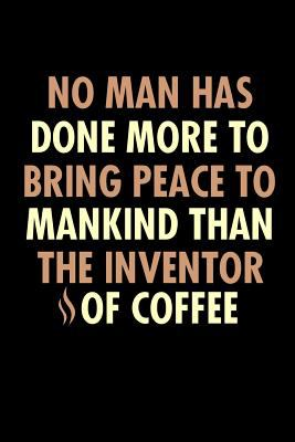 No Man Has Done More To Bring Peace To Mankind: Bitchy Smartass Quotes - Funny Gag Gift for Work or Friends -  Cornell Notebook For School or Office