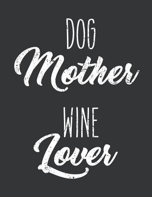 Notebook: Dog Mother Wine Lover Funny Mom Birthday Journal & Doodle Diary; 120 Squared Grid Pages for Writing and Drawing - 8.5x11 in.