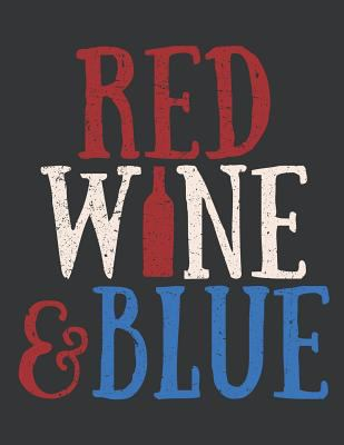 Notebook: Red Wine & Blue Drink American Wine Cool 4th of July Journal & Doodle Diary; 120 White Paper Numbered Plain Pages for Writing and Drawing -