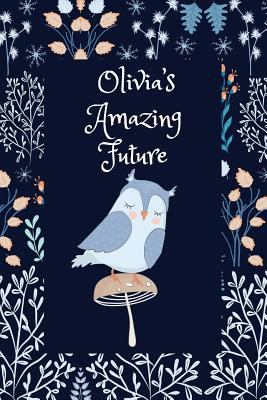 Olivia's  Amazing Future: Owl Design, Personalised Goal Setting Journal for Teenage Girls and Young Women to Plan both Life-changing and Fun Activitie