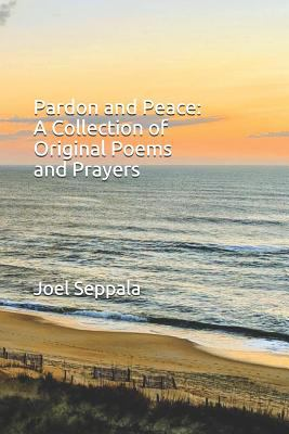 Pardon and Peace:  A Collection of Original Poems and Prayers
