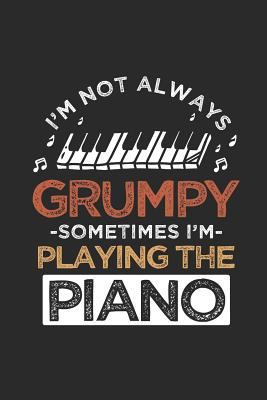 Piano - I'm Not Always Grumpy: Blank Lined Notebook / Journal (6 X 9)  Gift Idea For Keyboardist And Musician