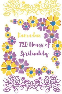 Ramadan, 720 Hours of Sprituality: Daily Planner for the Holy month of Ramadan With Prayer and Quran Readings Trackers, Lists and More.