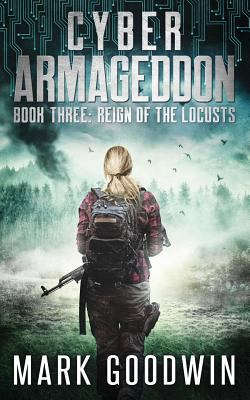 Reign of the Locusts: A Post-Apocalyptic Techno Thriller (Cyber Armageddon)