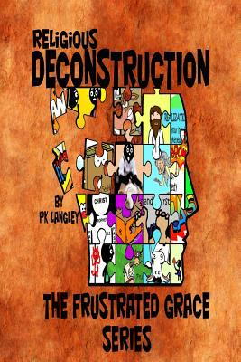 Religious Deconstruction: The Frustrated Grace Series