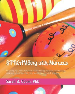 STREAMSing with Maracas: Having fun with maracas while using science, technology, reading, engineering, arts, math, and social science.