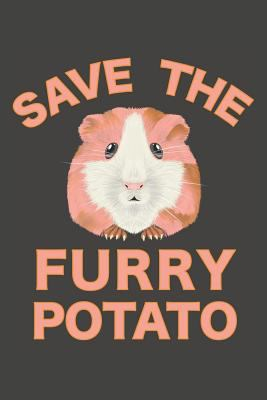 """Save The Furry Potato: Guinea Pig Notebook 120 Lined Pages 6"""" x 9"""""""