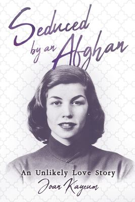 Seduced by an Afghan: An Unlikely Love Story