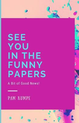 See You in the Funny Papers: A Bit of Good News!