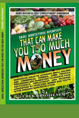 Small Agricultural Businesses that Can Make You Too Much Money