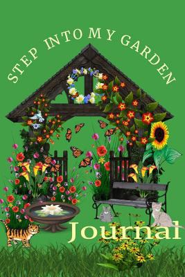 "Step Into My Garden Journal: A Delightful Lined 6""x 9"" Journal Notebook For Gardeners"