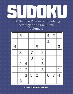 Sudoku: 300 Sudoku Puzzles with Solving Strategies and Solutions