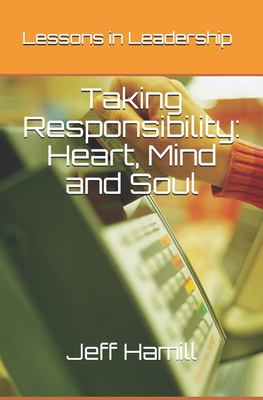 Taking Responsibility: Heart, Mind and Soul: Lessons in Leadership