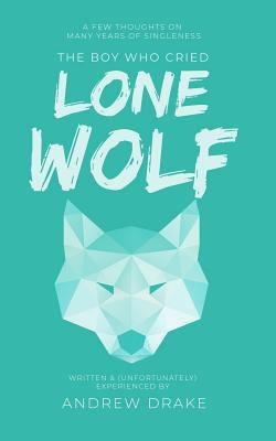 The Boy Who Cried Lone Wolf: A Few Thoughts on Many Years of Singleness