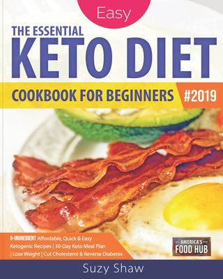 The Essential Keto Diet for Beginners #2019: 5-Ingredient Affordable, Quick & Easy Ketogenic Recipes   Lose Weight, Lower Cholesterol & Reverse Diabet