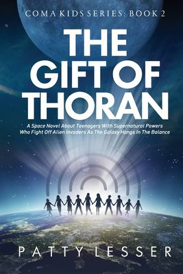 The Gift of Thoran: A Space Novel about Teenagers with Supernatural Powers who Fight Off Alien Invaders as the Galaxy Hangs in the Balance (Coma Kids)