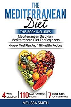The Mediterranean Diet: Mediterranean diet for beginners, mediterranean diet plan, meal plan recipes, plant, cookbook diet, mediterranean diet weight