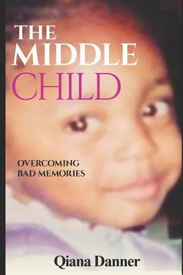 The Middle Child: Overcoming Bad Memories