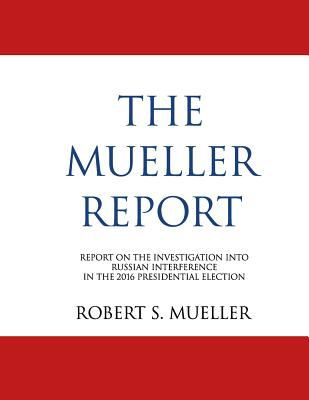 The Mueller Report: Report On The Investigation Into Russian Interference In The 2016 Presidential Election (Redacted)