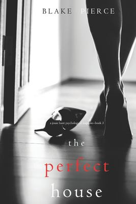 The Perfect House (a Jessie Hunt Psychological Suspense Thriller-Book Three)