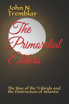 The Primordial Elders: The Rise of the Tribrids and the Destruction of Atlantis