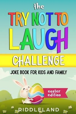 The Try Not To Laugh Challenge: Joke Book for Kids and Family: Easter Edition: A Fun and Interactive Joke Book for Kids Ages 6, 7, 8, 9, 10, 11, and 1