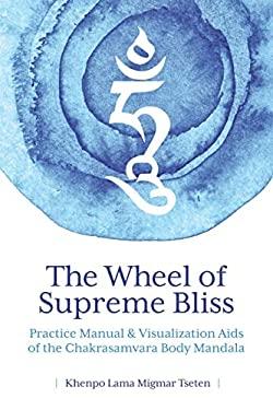 The Wheel of Supreme Bliss  Practice Manual & Visualization Aids of the Chakrasamvara Body Mandala